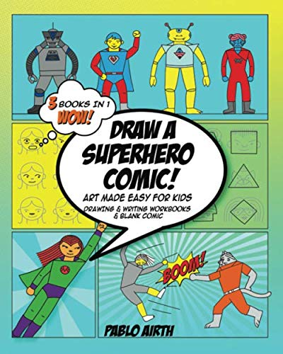Draw A Superhero Comic - Art Made Easy for Kids: 3 in 1 Drawing and Writing Workbooks and Blank Comic - yellow turquoise theme