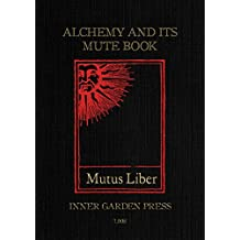 Mutus Liber - Alchemy and its Mute Book: Introduction and comments by Eugène Canseliet F.C.H., disciple of Fulcanelli (English Edition)