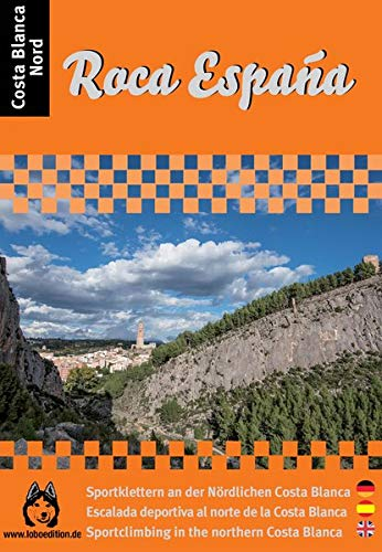 Roca Espana Costa Blanca Nord: Die schönsten 40 Sportklettergebiete an der nördlichen Costa Blanca und Costa del Azahar