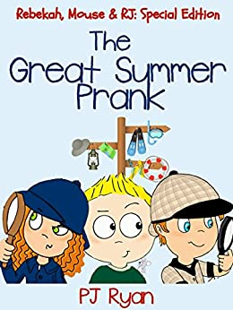 The Great Summer Prank  (Rebekah, Mouse & RJ: Special Edition) by [Ryan, PJ]