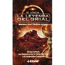 La leyenda del Grial: El rey Arturo, los Caballeros de la Tabla Redonda y la enigmática demanda (EDAF Bolsillo. Al Límite)