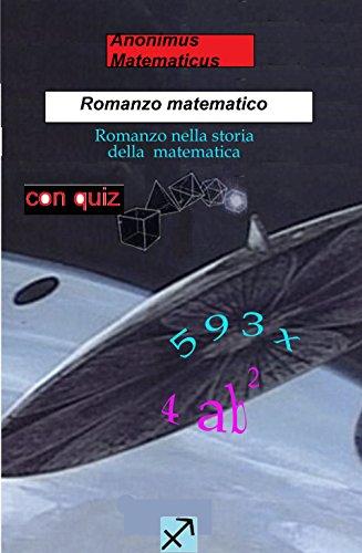 Romanzo Matematico + QUIZ: Romanzo nella storia della matematica (Matematica divertente Vol. 3)