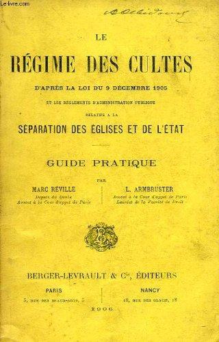 LE REGIME DES CULTES D'APRES LA LOI DU 9 DECEMBRE 1905, LA SEPARATION DS EGLISES ET DE L'ETAT, GUIDE PRATIQUE