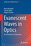 Evanescent Waves in Optics: An Introduction to Plasmonics (Springer Series in Optical Sciences)