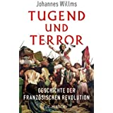 Tugend und Terror: Geschichte der Französischen Revolution