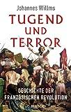 Tugend und Terror: Geschichte der Französischen Revolution - Johannes Willms