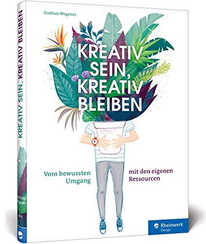 Kreativ sein, kreativ bleiben: Profi-Tipps für Selbstorganisation, Projektmanagement und Zeitmanagement - Sein Design
