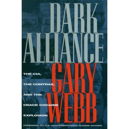 Dark Alliance: The CIA, the Contras, and the Crack Cocaine Explosion by Gary Webb (1998-06-09)