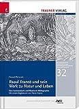 Raoul Francé und sein Werk zu Natur und Leben: Schriftenreihe Geschichte der Naturwissenschaften und der Technik, Bd. 32