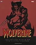 Wolverine Inside the World of the Living Weapon