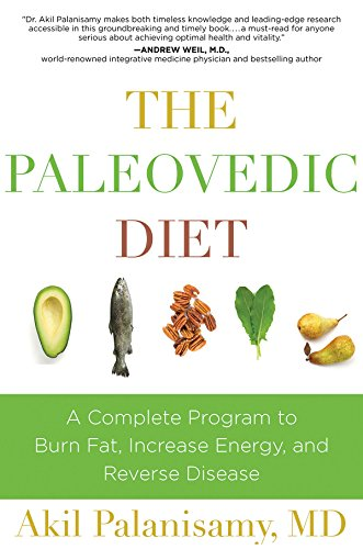 The Paleovedic Diet: A Complete Program to Burn Fat, Increase Energy, and Reverse Disease por Akil Palanisamy