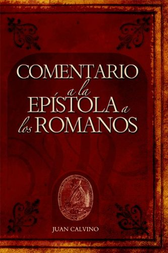 Comentario a la Epistola a Los Romanos (Commentary on the Epistle to the Romans) (Commentaries by John Calvin)