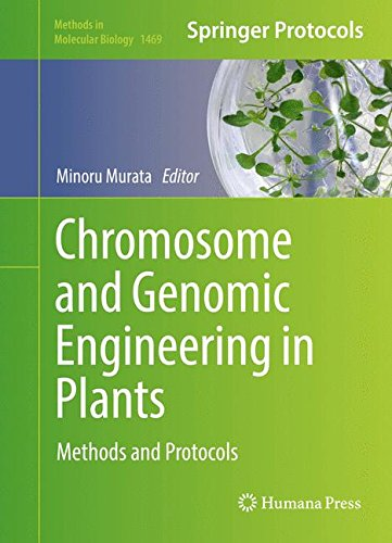 Chromosome and Genomic Engineering in Plants: Methods and Protocols (Methods in Molecular Biology, Band 1469)