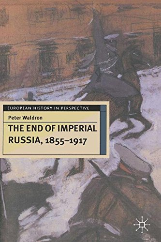 The End of Imperial Russia, 1855-1917 (European History in Perspective)