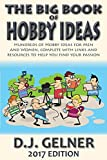 The Big Book of Hobby Ideas: Hundreds of Hobby Ideas For Men and Women Complete With Links and Resources to Help You Find Your Passion