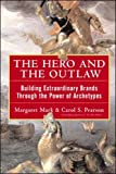 The Hero and the Outlaw: Building Extraordinary Brands Through the Power of Archetypes - Margaret Mark, Carol Pearson