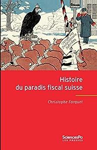 Histoire du paradis fiscal suisse: Expansion et relations internationales du centre offshore suisse au XXe siècle par Christophe Farquet