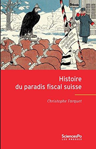 Histoire du paradis fiscal suisse: Expansion et relations internationales du centre offshore suisse au XXe siècle (ACADEMIQUE) par Christophe Farquet