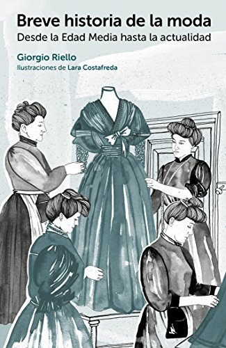 Descargar Libro Libro Breve historia de la moda.Desde la Edad Media hasta la actualidad (GGmoda) de Giorgio Riello