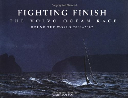 Fighting Finish: The Volvo Ocean Race: Round the World 2001-2002