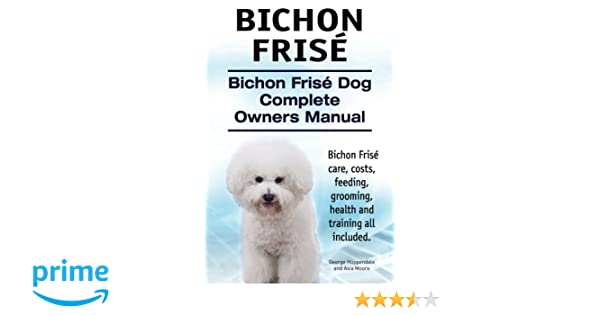 Bichon Frise Bichon Frise Dog Complete Owners Manual Bichon Frise