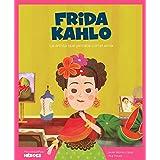 Frida Kahlo: La artista que pintaba con el alma: 13 (Mis pequeños héroes)
