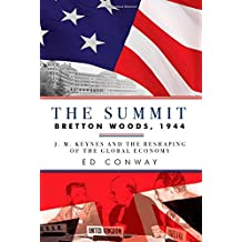 The Summit - Bretton Woods, 1944: J. M. Keynes and the Reshaping of the Global Economy.