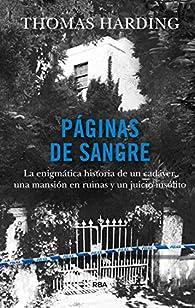 Páginas de sangre: La enigmática historia de un cadáver, una mansión en ruinas y un juicio insólito par Thomas Harding