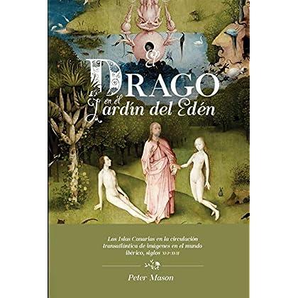 El drago en el Jardin del Eden: las Islas Canarias en la circulacion transatlantica de imagenes en el mundo iberico, siglos xvi-xvii