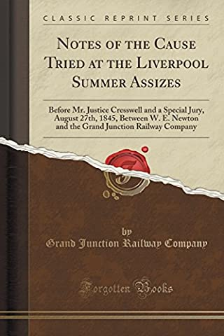 Notes of the Cause Tried at the Liverpool Summer Assizes: Before Mr. Justice Cresswell and a Special Jury, August 27th, 1845, Between W. E. Newton and ... Junction Railway Company (Classic Reprint)