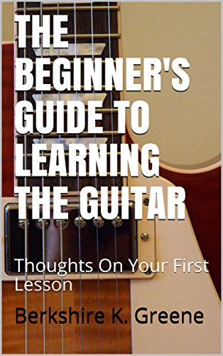 the-beginners-guide-to-learning-the-guitar-thoughts-on-your-first-lesson-guitar-lessons-book-1