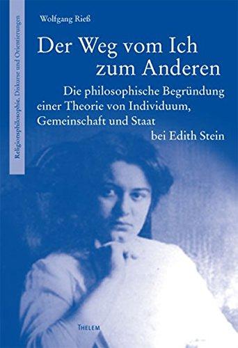 Der Weg vom Ich zum Anderen: Die philosophische Begründung einer Theorie von Individuum, Gemeinschaft und Staat bei Edith Stein (Religionsphilosophie / Diskurse und Orientierungen)
