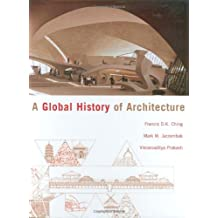 A Global History of Architecture by Francis D. K. Ching (2006-08-18)