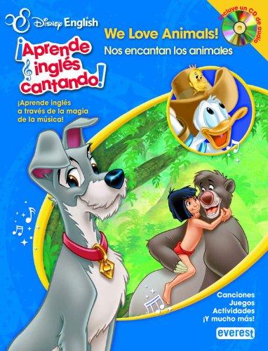 Disney English. ¡Aprende inglés cantando!. We Love Animals!/ Nos encantan los animales: ¡Aprende inglés a través de la magia de la música! Canciones. Juegos. Actividades. ¡Y mucho más! por Walt Disney Company