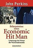 Bekenntnisse eines Economic Hit Man: Unterwegs im Dienst der Wirtschaftsmafia - John Perkins, Hans Freundl, Heike Schlatterer