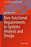 Non-functional Requirements in Systems Analysis and Design (Topics in Safety, Risk, Reliability and Quality, Band 28)
