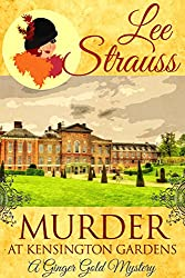 Murder at Kensington Gardens: a cozy historical mystery (A Ginger Gold Mystery Book 6)
