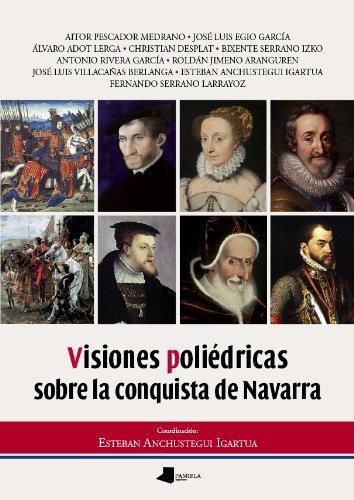 Visiones poliédricas sobre la conquista de Navarra (Ensayo y Testimonio) por Vv.Aa