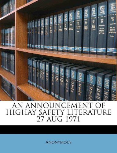 AN ANNOUNCEMENT OF HIGHAY SAFETY LITERATURE 27 AUG 1971