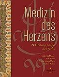 Medizin des Herzens: 99 Heilungswege der Sufis