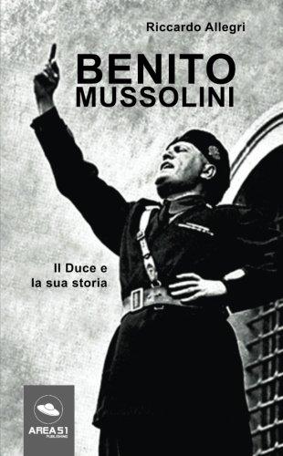 Benito Mussolini: Il Duce e la sua storia