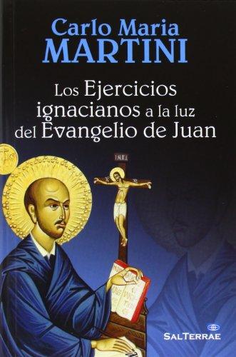 LOS EJERCICIOS IGNACIANOS A LA LUZ DEL EVANGELIO DE JUAN (Pozo de Siquem) por CARLO MARIA MARTINI