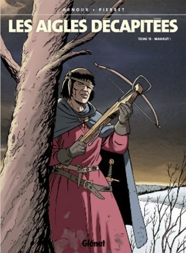 Les aigles décapitées, Tome 15 : Mahaut de Erik Arnoux (24 octobre 2001) Cartonné