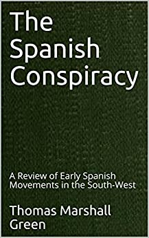 The Spanish Conspiracy: A Review of Early Spanish Movements in the South-West Descargar Epub Gratis