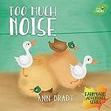 Too Much Noise (Little Friends: Farmyard Adventure Series Book 5)