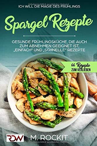 Spargel Rezepte,Gesunde Frühlingsküche, die auch zum Abnehmen geeignet ist,
