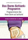 Das Darm-Schlank-Programm: Programmieren Sie Ihren Darm auf schlank! Nachhaltig abnehmen über die Darmflora