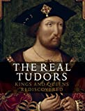 The Real Tudors: Kings and Queens Rediscovered
