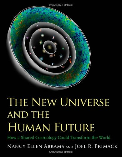 The New Universe and the Human Future: How a Shared Cosmology Could Transform the World (The Terry Lectures)