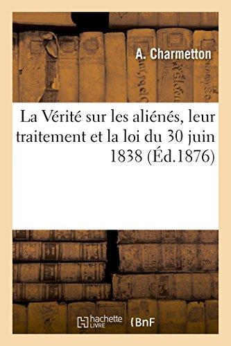 La Vérité sur les aliénés, leur traitement et la loi du 30 juin 1838 par Charmetton